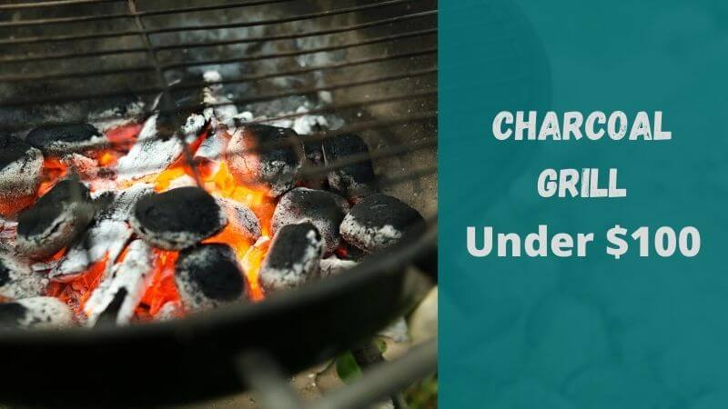 best-charcoal-grill-under-100