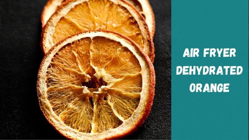 how-to-dehydrate-orange-in-an-air-fryer