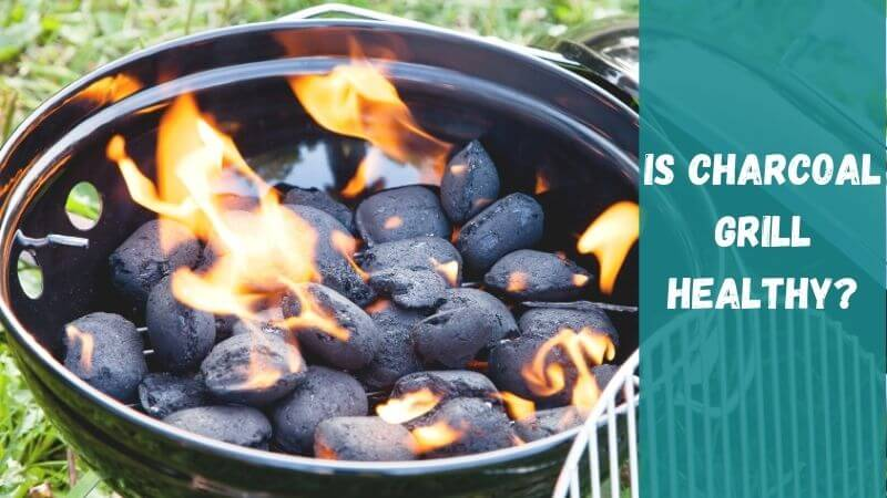 is-charcoal-grill-healthy