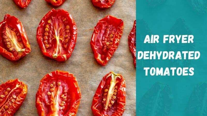 how-to-dehydrate-tomatoes-in-ai-fryer