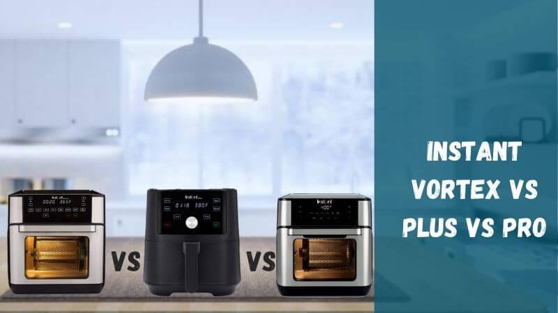 Instant Vortex Vs Plus Vs Pro Air Fryer