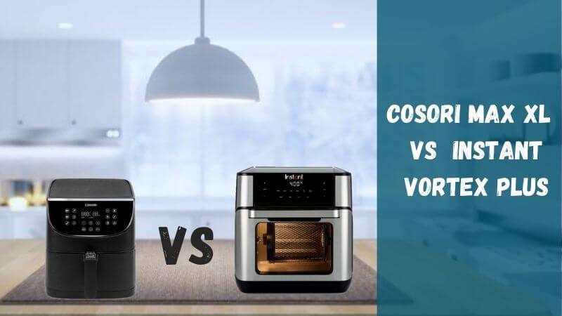 cosori-max-xl-vs-instant-vortex-plus